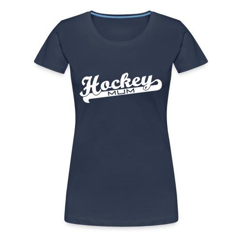 Hockey Mum Women's Premium T-Shirt - Women's Premium T-Shirt