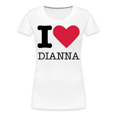 I LOVE DIANNA - White - Women's Premium T-Shirt