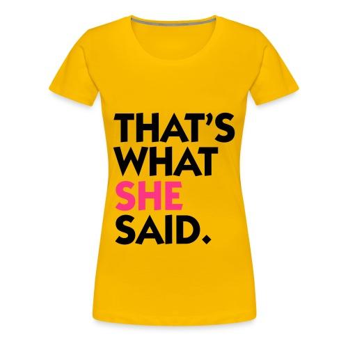 What she said - Frauen Premium T-Shirt