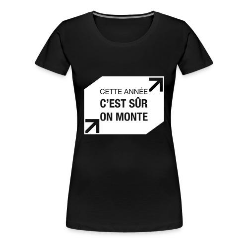 Cette année c'est sûr on monte - T-shirt Premium Femme