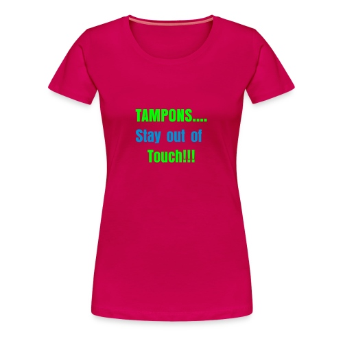 Tampons.... Stay out of Touch!!! - Women's Premium T-Shirt