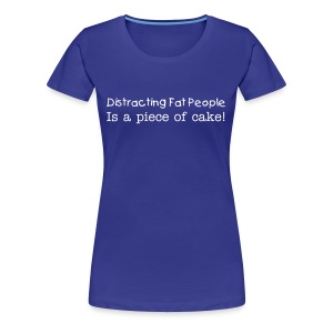 Distracting Fat People, Female - Women's Premium T-Shirt
