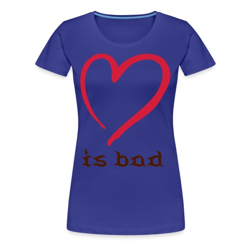 is bad - Girly - Women's Premium T-Shirt
