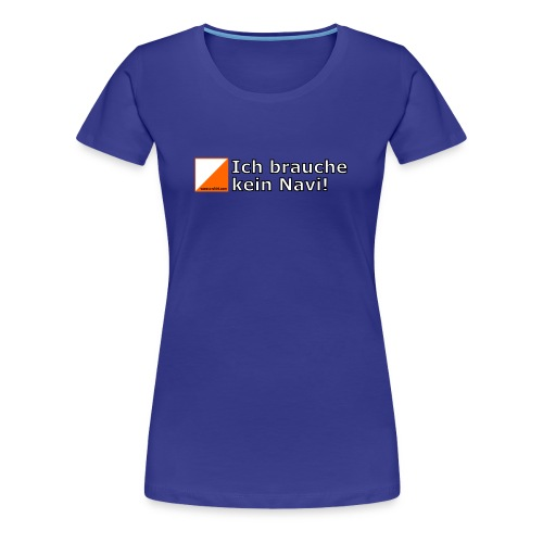 OL - Kein Navi! (w) - Frauen Premium T-Shirt
