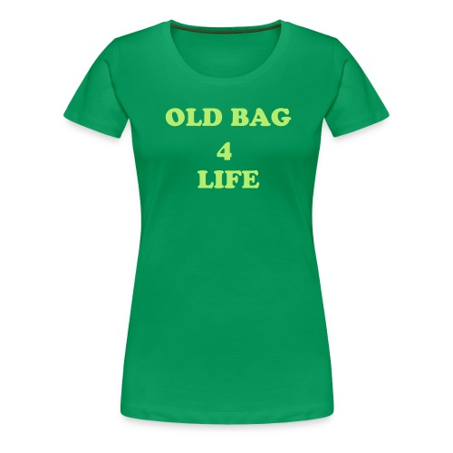 Women's 'Old Bag 4 Life' T-shirt - Women's Premium T-Shirt