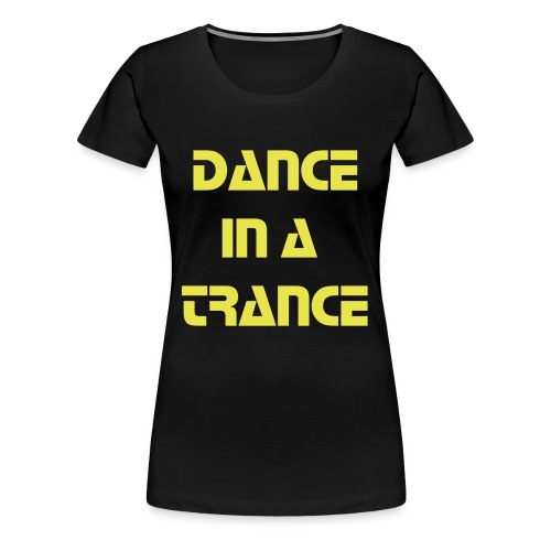 Women's Premium T-Shirt - This Dance in a Trance womens skinny fit t-shirt reads Dance in a Trance on the front. On the right sleeve it reads  Dance. The left sleeve reads Trance. Available in a variety of colours.