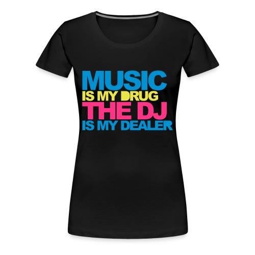 Music Is My Drug Womens Skinny Fit Tee - Women's Premium T-Shirt
