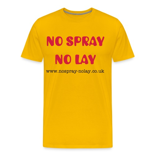 No Spray No Lay - Men's Premium T-Shirt