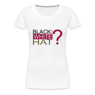 Tee shirts ~ T-shirt Premium Femme ~ Black or White Hat?