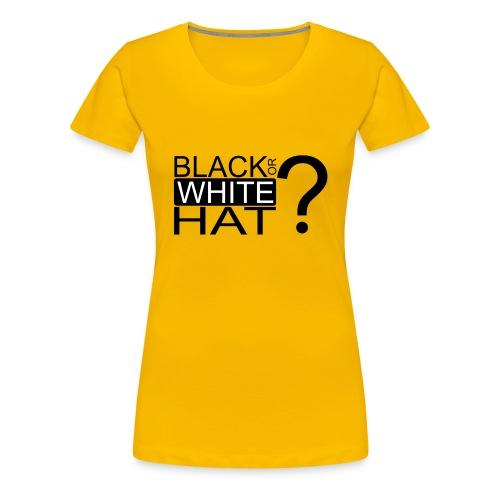 Black or White Hat? - T-shirt Premium Femme