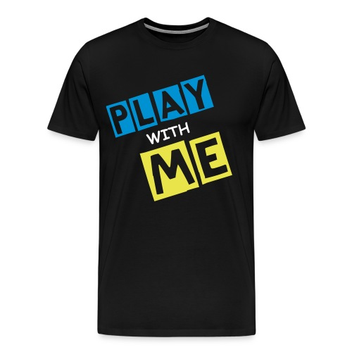 PLAY WITH ME|CLUB EDITION| PART NO oNE - Männer Premium T-Shirt