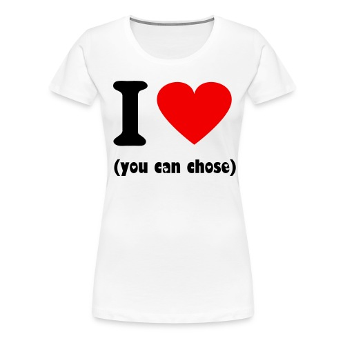 I HEART (you can chose) - Women's Premium T-Shirt