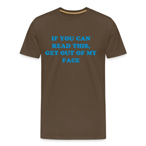 GET OUT OF MY FACE - Men's Premium T-Shirt