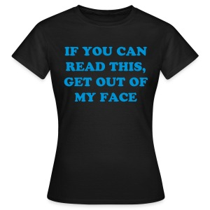 GET OUT OF MY FACE - Women's T-Shirt