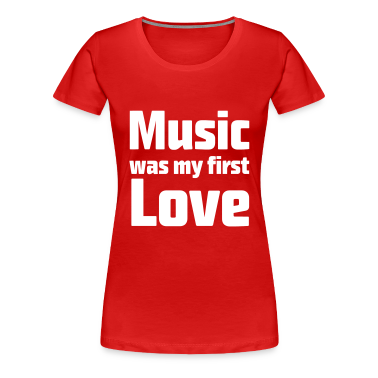 Music was my first Love T-Shirts