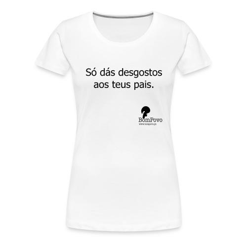 Só dás desgostos aos teus pais. - Women's Premium T-Shirt