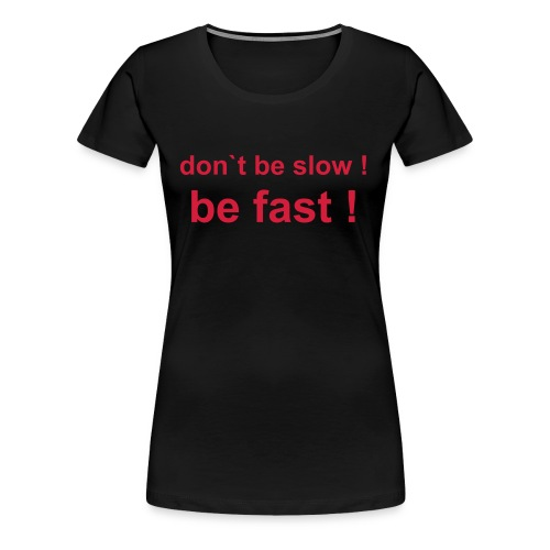 be fast - Frauen Premium T-Shirt