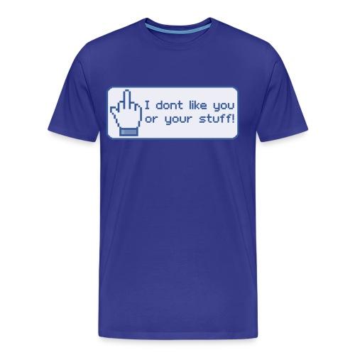 I don't like you or your stuff! - Men's Premium T-Shirt
