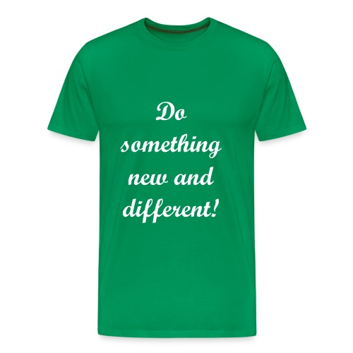 Do something new and different! - Men's Premium T-Shirt