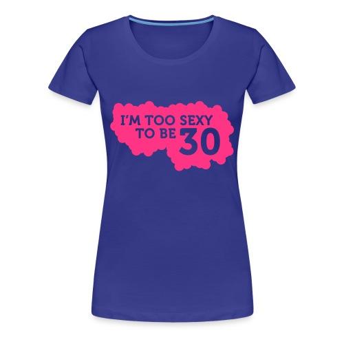 Lady 30 Sexy - Women's Premium T-Shirt