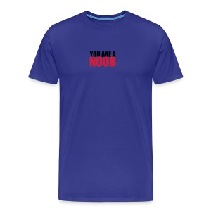 YOU ARE A NOOB - Men's Premium T-Shirt