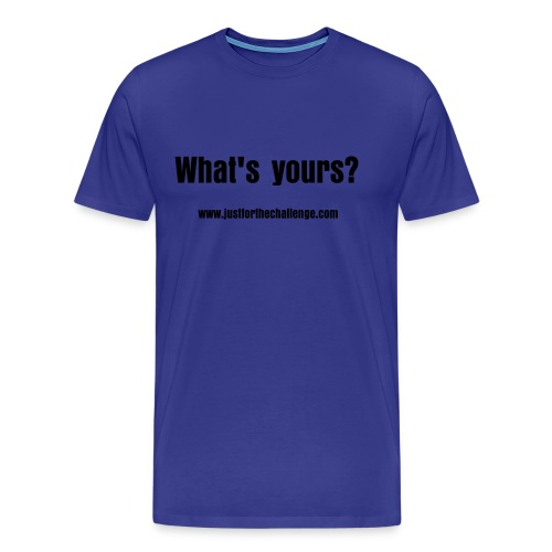 What's Yours? T - Men's Premium T-Shirt