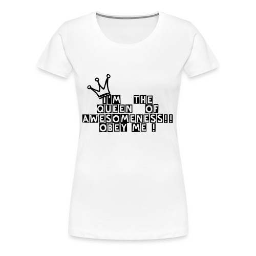 Queen Of Awesomeness! - Women's Premium T-Shirt