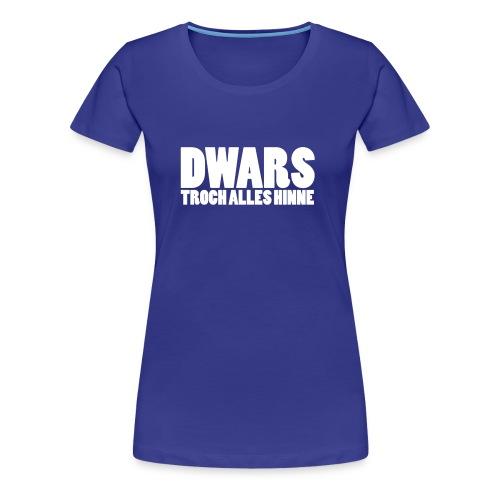 Grappig Fries vrouwenshirt: Dwars troch alles hinne  - Vrouwen Premium T-shirt