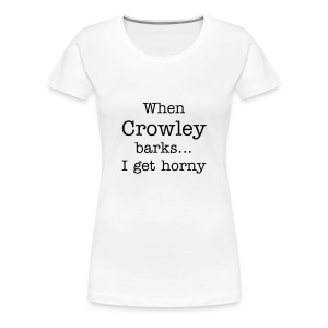 When Crowley barks... - Camiseta premium mujer