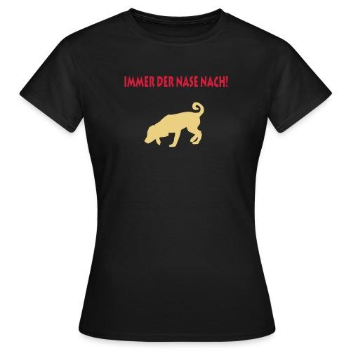 Immer der Nase nach - Frauen T-Shirt