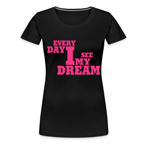 every day i see my dream for girls - Frauen Premium T-Shirt