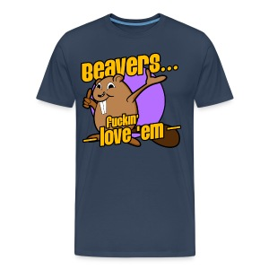 Beavers... Fuckin' Love 'Em! - Men's Premium T-Shirt