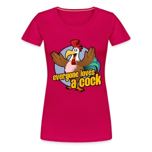 Everyone Loves A Cock - Women's Premium T-Shirt
