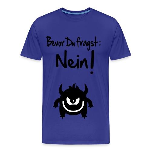 Bevor du fragst: NEIN!!! - Männer Premium T-Shirt