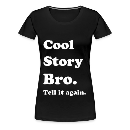 Women's Premium T-Shirt - Cool Story Babe,Cool Story Bro,Cool Story Bro Shirt,Crewneck,Hipster,Hipster Merch,Hoodie,Sweatshirt,T shirt,The only  I do is diet,Tumblr,Tumblr Merch,crewneck,hipsters