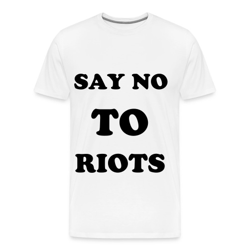 say no to riots - Men's Premium T-Shirt