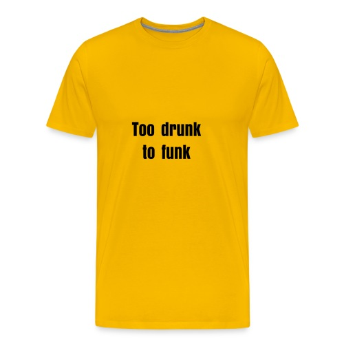Too drunk to funk - Premium T-skjorte for menn