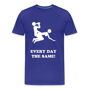 EVERY DAY THE SAME! - Männer Premium T-Shirt