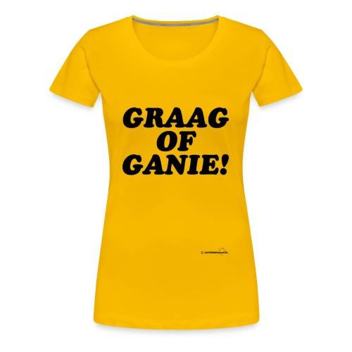 Graag of Ganie! (zwarte opdruk) - Vrouwen Premium T-shirt