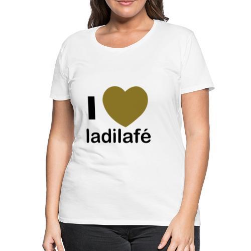 T-shirt Basique Femme i love ladilafé, commérage - T-shirt Premium Femme