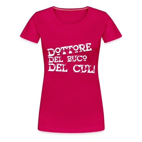 Dottore Del Buco del Cul - TShirt Donna - Maglietta Premium da donna