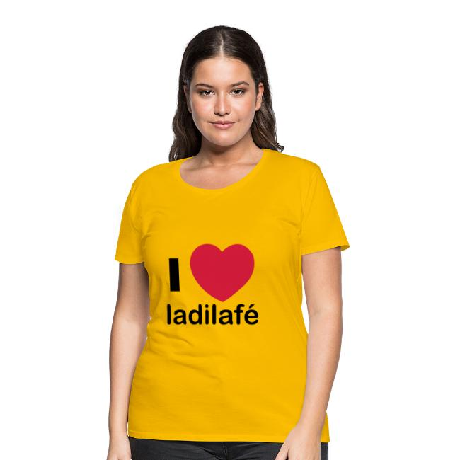 T-shirt Basique Femme i love ladilafé, commérage