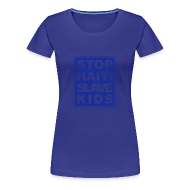 T-Shirts ~ Frauen Premium T-Shirt ~ Girlieshirt Stop haiti slave kids 04© by kally ART®