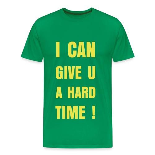I can give u a hard time! - Männer Premium T-Shirt