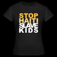 T-Shirts ~ Frauen T-Shirt ~ Girlieshirt Stop haiti slave kids 02© by kally ART®