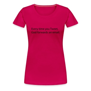 Every time you Tweet, God forwards an email. - Vrouwen Premium T-shirt