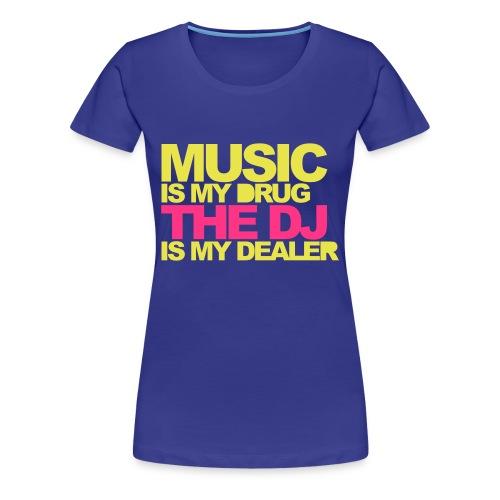 Music is my durug - Frauen Premium T-Shirt