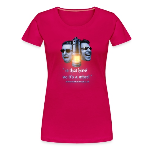 Is that him? No it's a wheel  Girls T-Shirt - Women's Premium T-Shirt