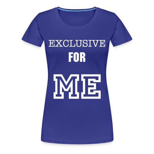 Exclusive for YOU (woman) - Women's Premium T-Shirt