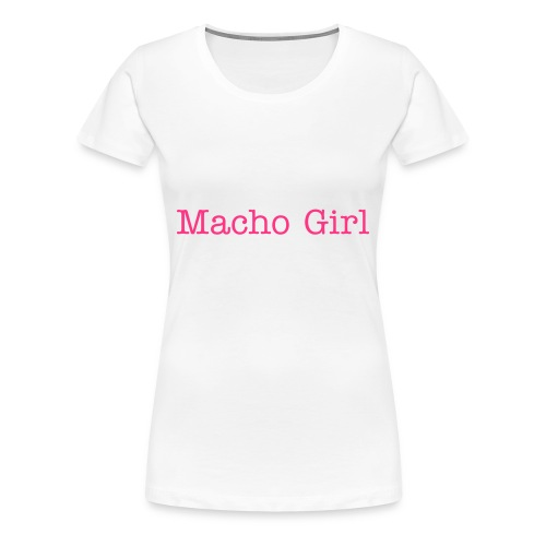 Macho Girl Shirt - Frauen Premium T-Shirt